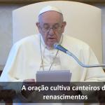 O Papa: a oração é um refúgio diante da onda do mal que cresce no mundo